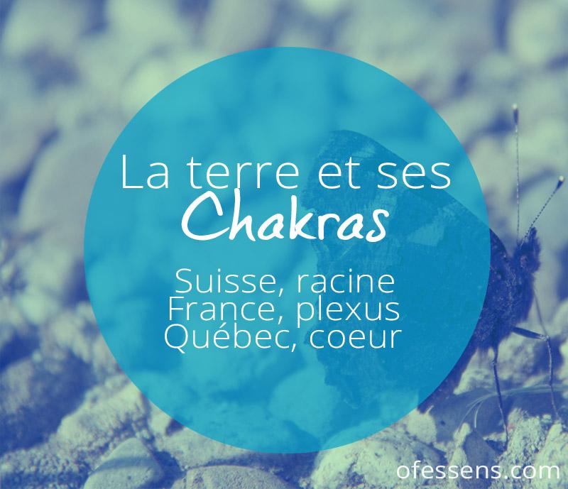 Les chakras de la terre, Suisse chakra racine, France chakra du plexus solaire, le Québec chakra coeur